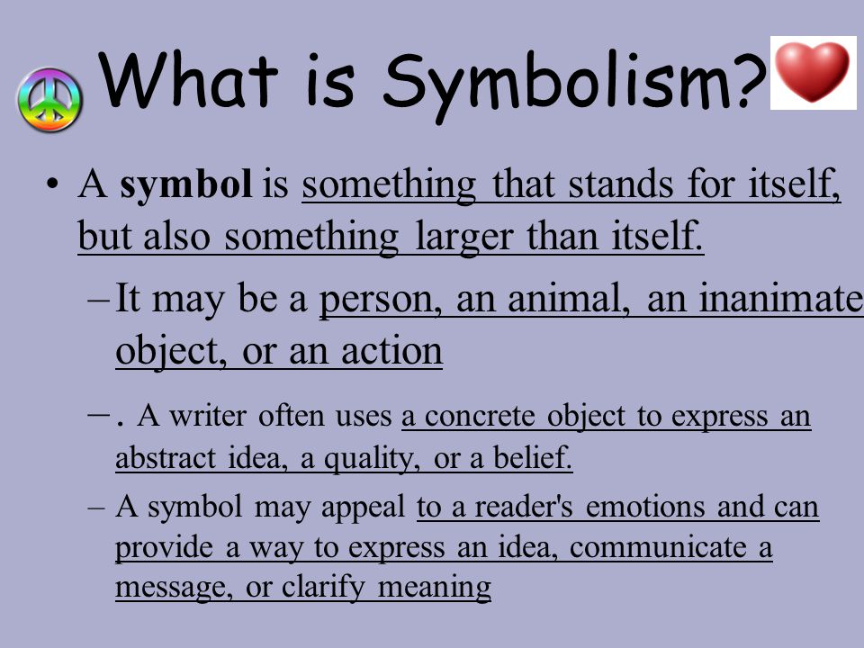 What is Symbolism A symbol is something that stands for itself, but also something larger than itself.