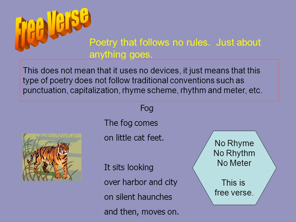 Free Verse Poetry that follows no rules. Just about anything goes.