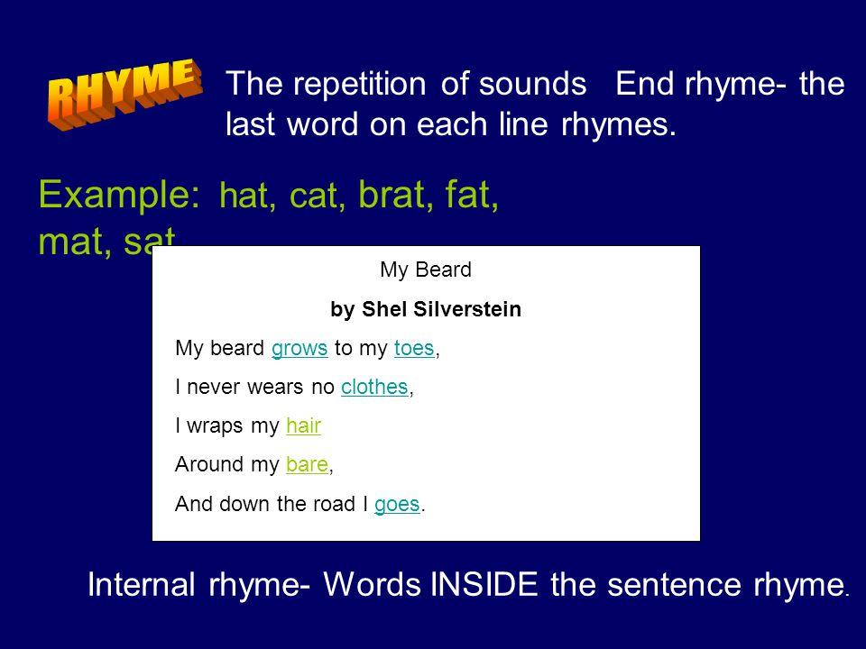 RHYME Example: hat, cat, brat, fat, mat, sat