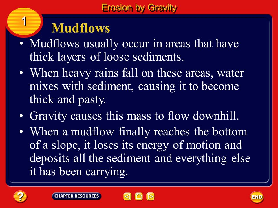 Erosion by Gravity 1. Mudflows. Mudflows usually occur in areas that have thick layers of loose sediments.