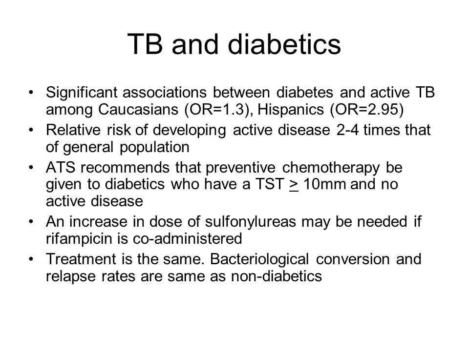 TB and diabetics Significant associations between diabetes and active TB among Caucasians (OR=1.3), Hispanics (OR=2.95)