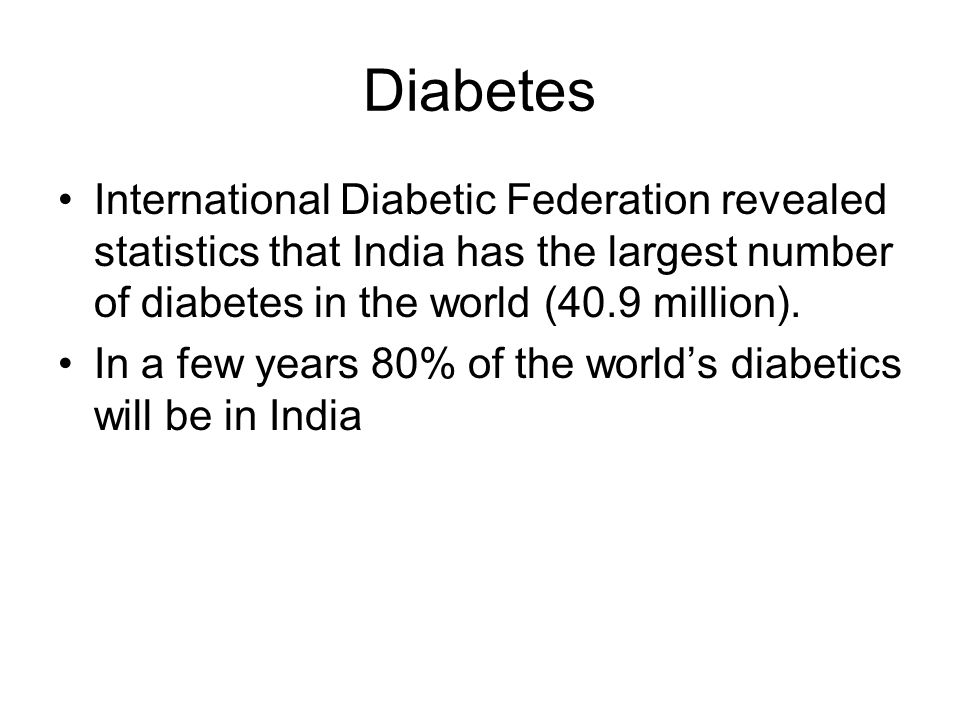 Diabetes International Diabetic Federation revealed statistics that India has the largest number of diabetes in the world (40.9 million).
