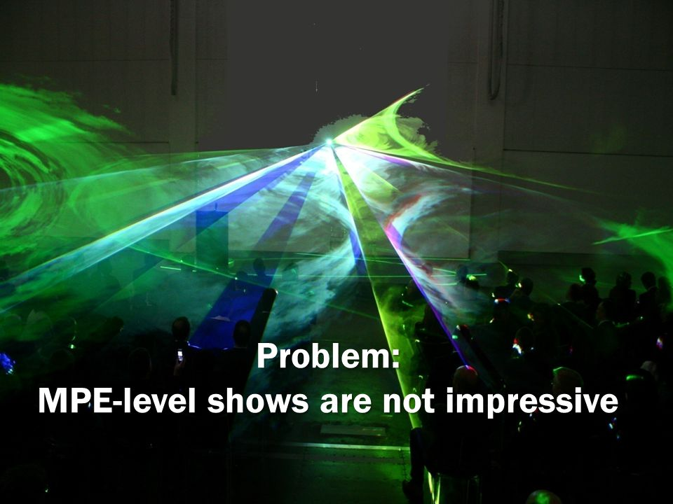 Problem: MPE-level shows are not impressive