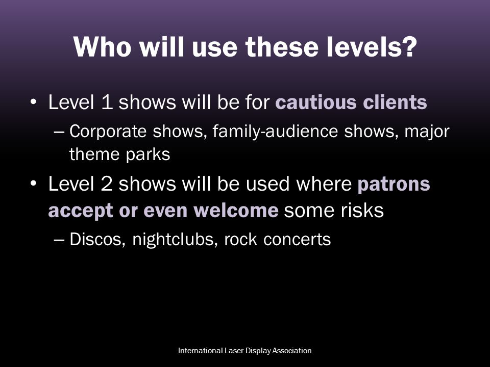 Who will use these levels