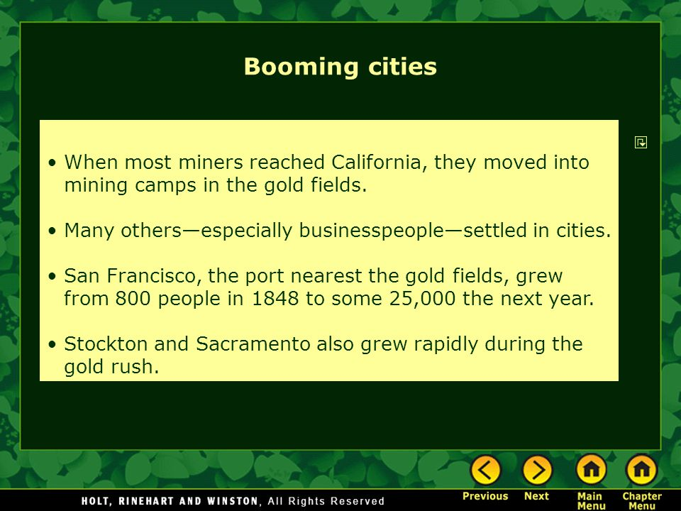 Booming cities When most miners reached California, they moved into mining camps in the gold fields.