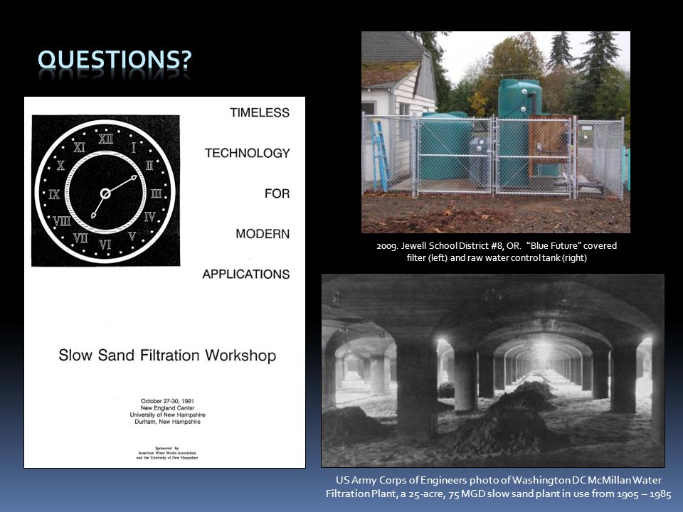 Questions 2009. Jewell School District #8, OR. Blue Future covered filter (left) and raw water control tank (right)