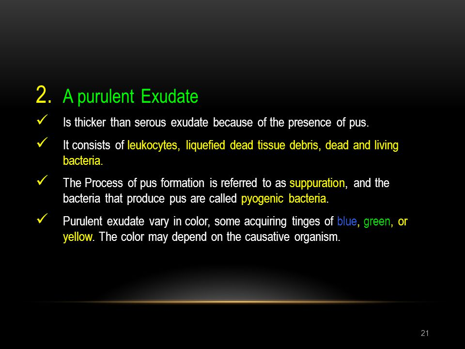 A purulent Exudate Is thicker than serous exudate because of the presence of pus.