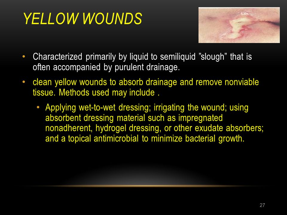 Yellow wounds Characterized primarily by liquid to semiliquid slough that is often accompanied by purulent drainage.