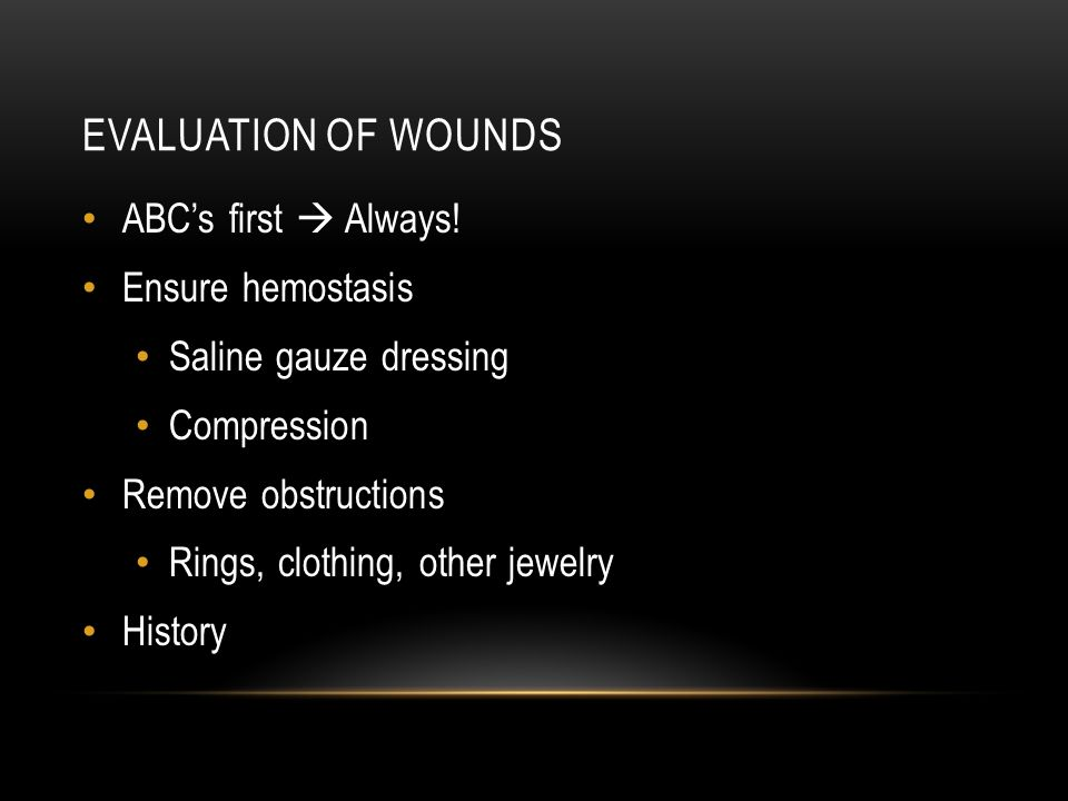 Evaluation of Wounds ABC's first  Always! Ensure hemostasis