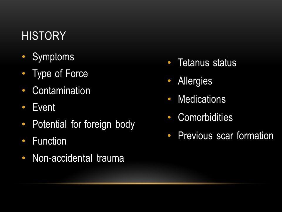History Symptoms Tetanus status Type of Force Allergies Contamination