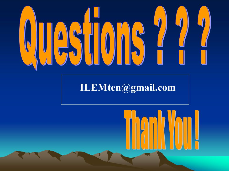 Questions ILEMten@gmail.com Thank You !