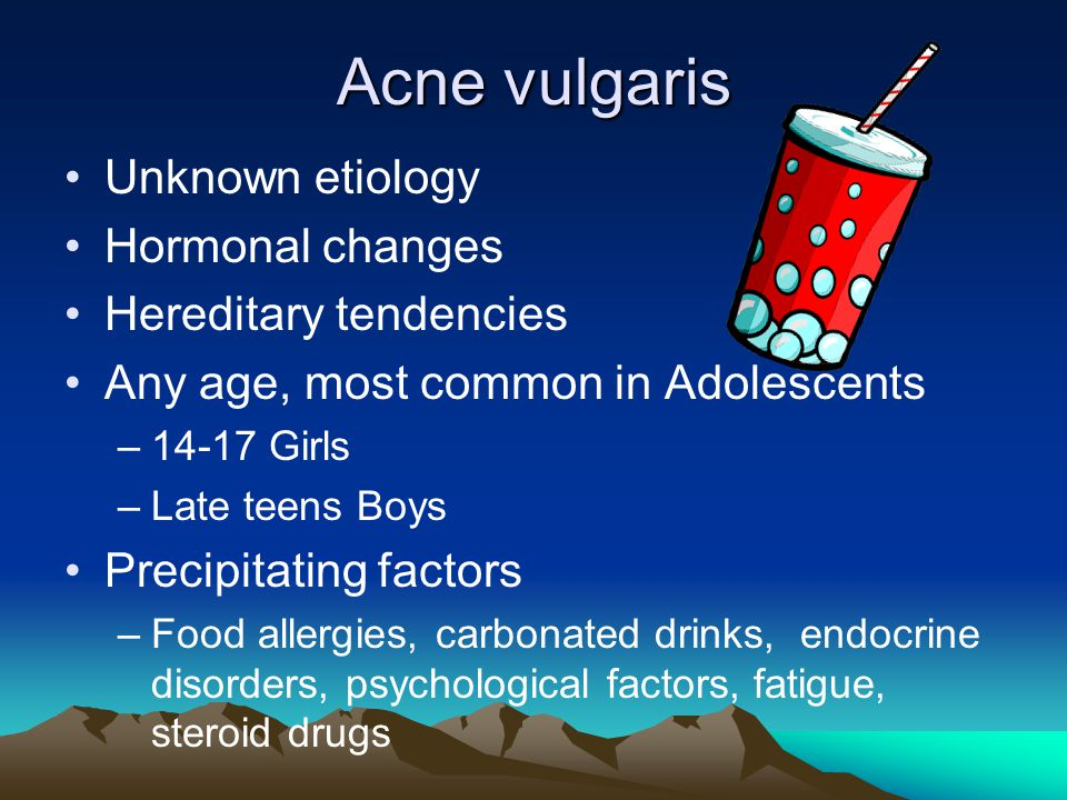 Acne vulgaris Unknown etiology Hormonal changes Hereditary tendencies