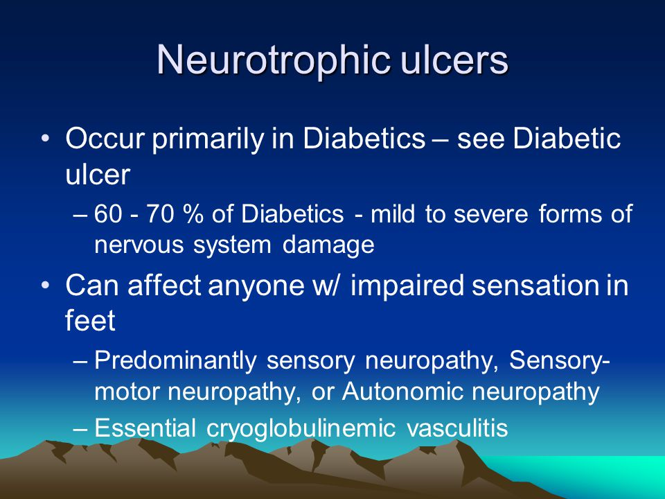 Neurotrophic ulcers Occur primarily in Diabetics – see Diabetic ulcer