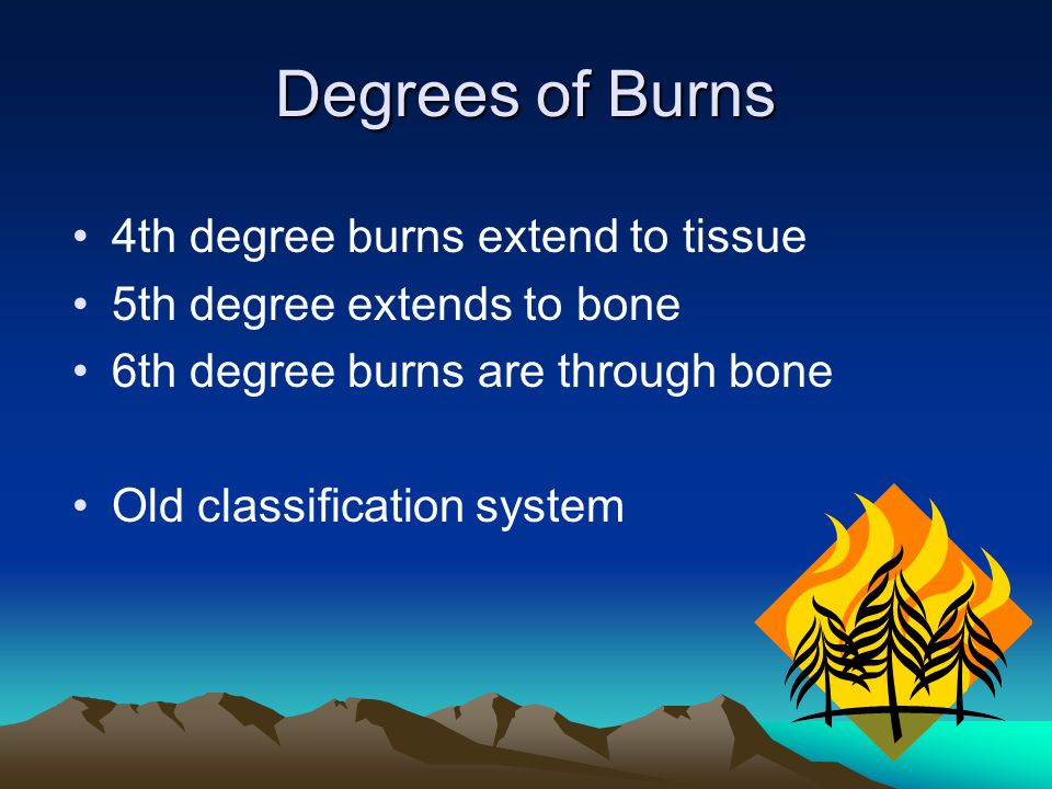 Degrees of Burns 4th degree burns extend to tissue