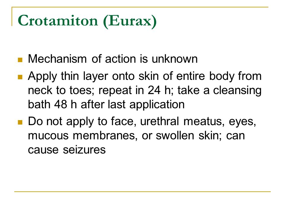 Crotamiton (Eurax) Mechanism of action is unknown