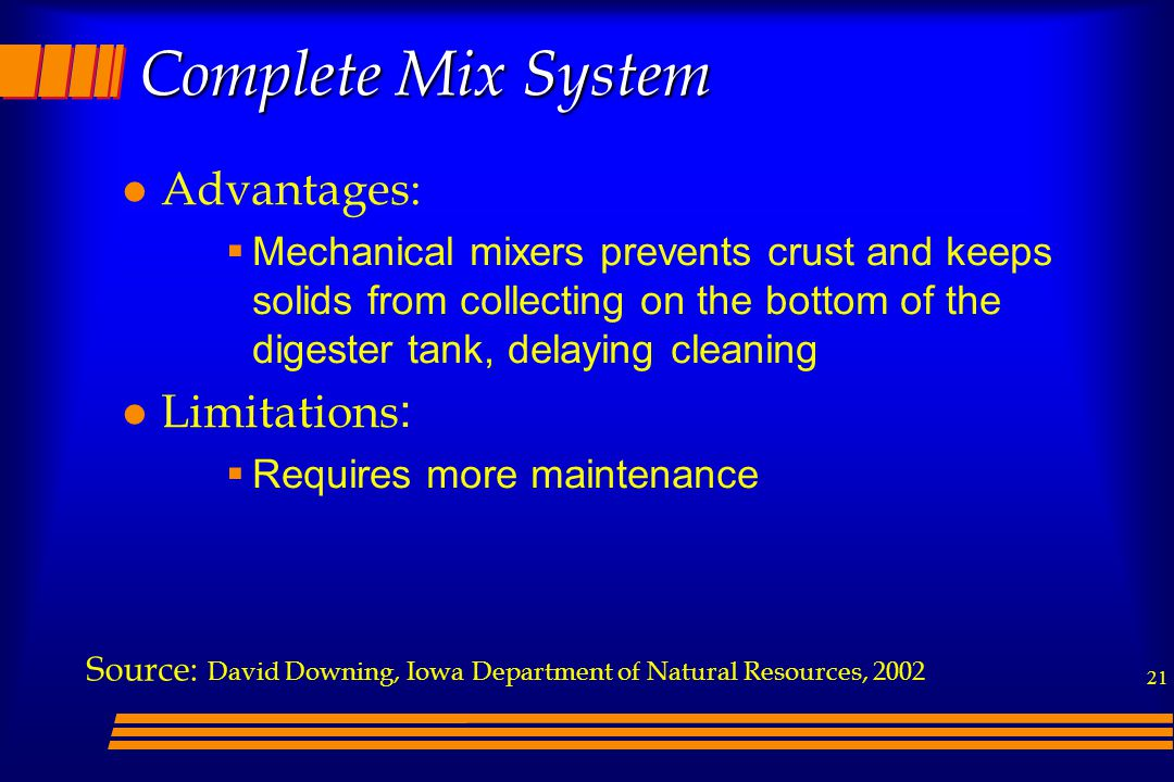 Complete Mix System Advantages: Limitations: