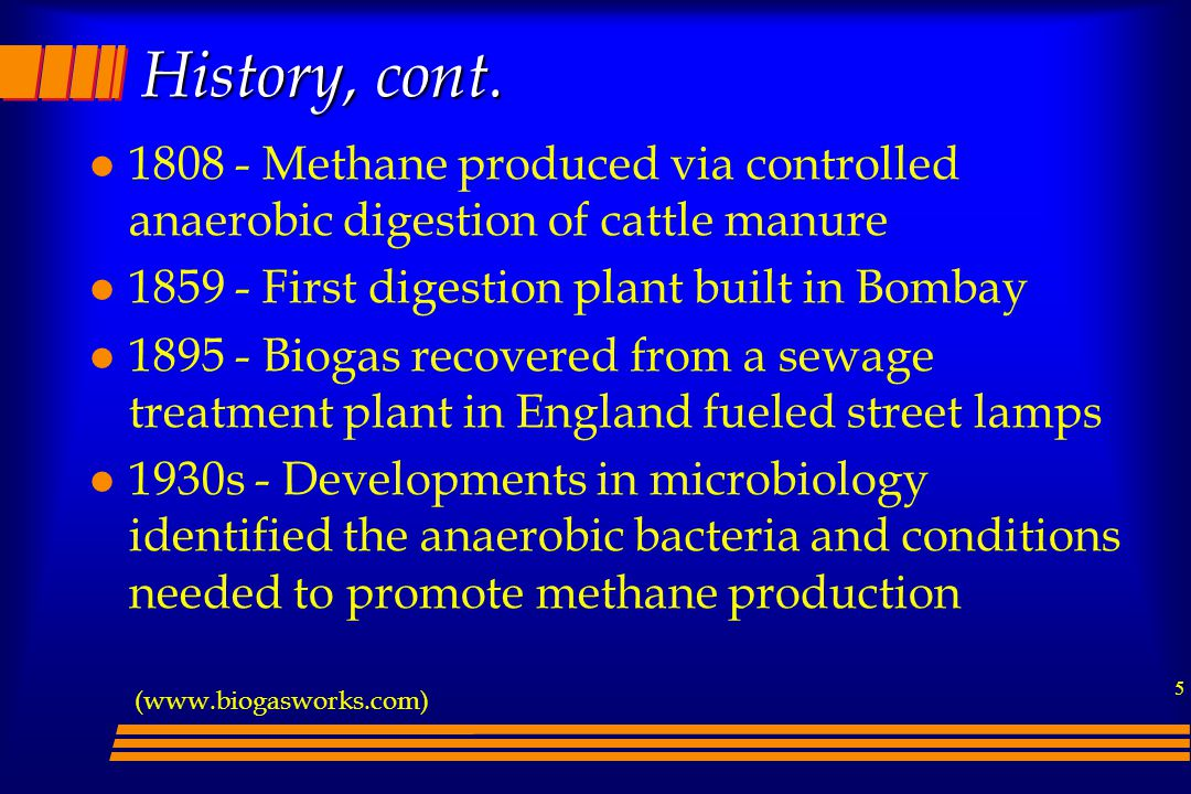 History, cont. 1808 - Methane produced via controlled anaerobic digestion of cattle manure. 1859 - First digestion plant built in Bombay.