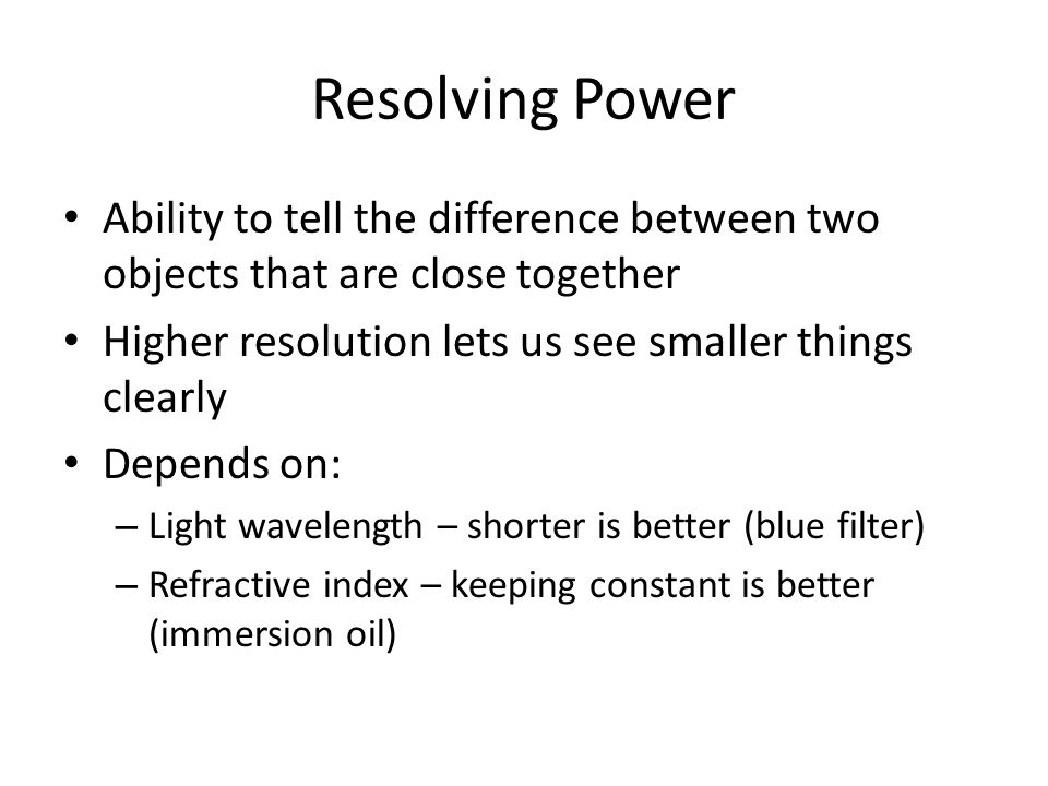 Resolving Power Ability to tell the difference between two objects that are close together. Higher resolution lets us see smaller things clearly.