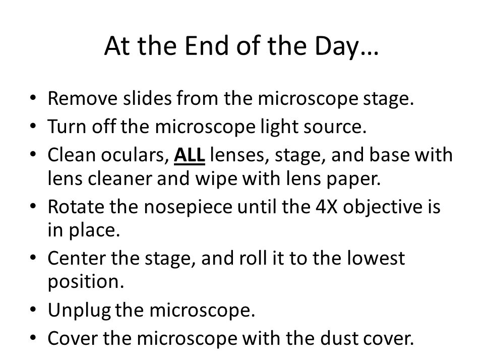 At the End of the Day… Remove slides from the microscope stage.
