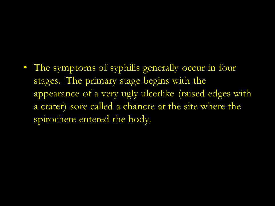 The symptoms of syphilis generally occur in four stages