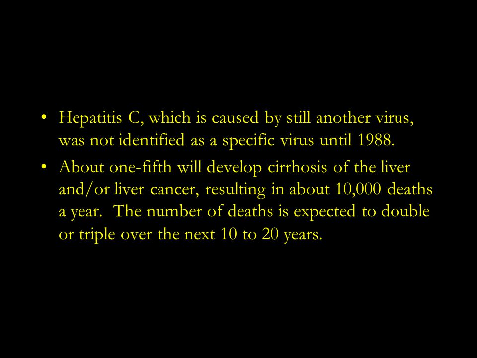 Hepatitis C, which is caused by still another virus, was not identified as a specific virus until 1988.