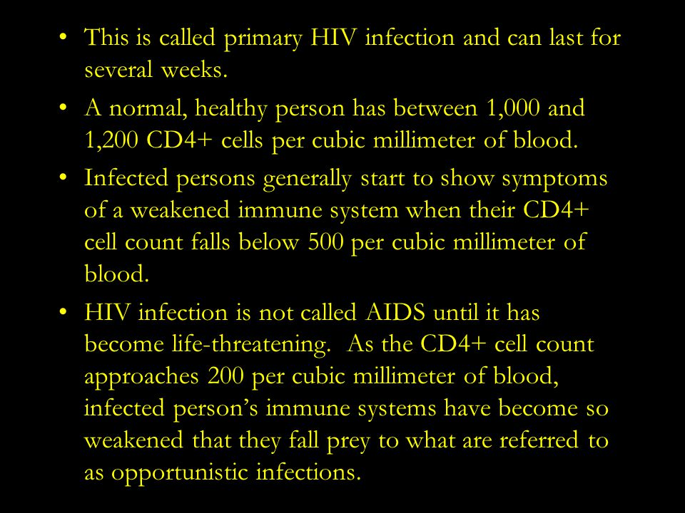 This is called primary HIV infection and can last for several weeks.