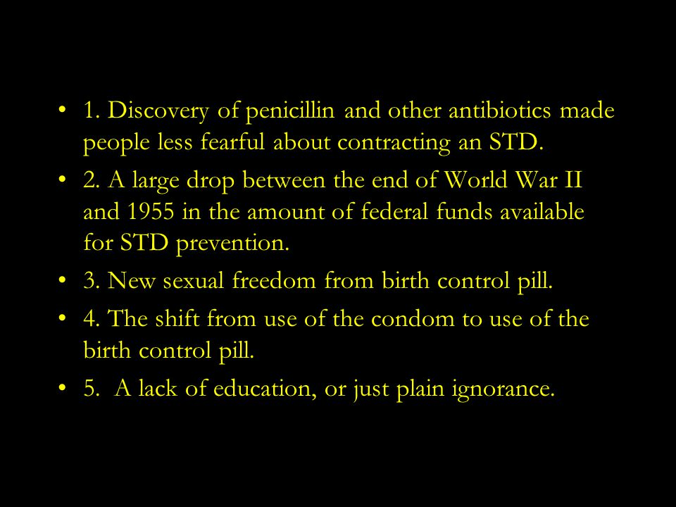1. Discovery of penicillin and other antibiotics made people less fearful about contracting an STD.