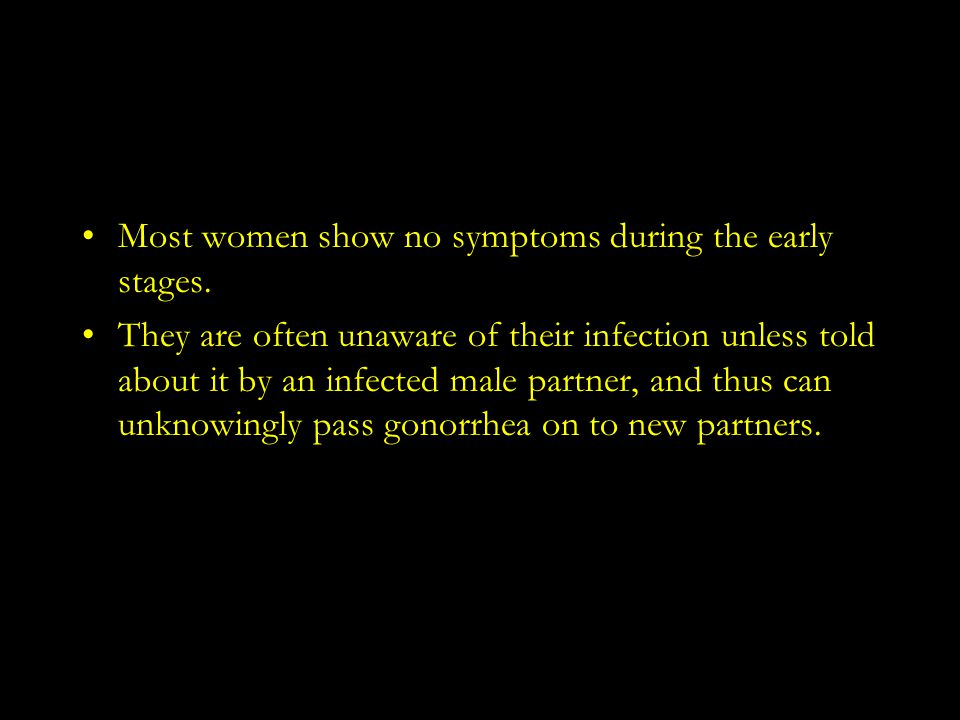Most women show no symptoms during the early stages.