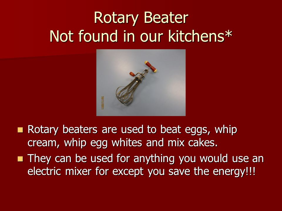 Rotary Beater Not found in our kitchens*