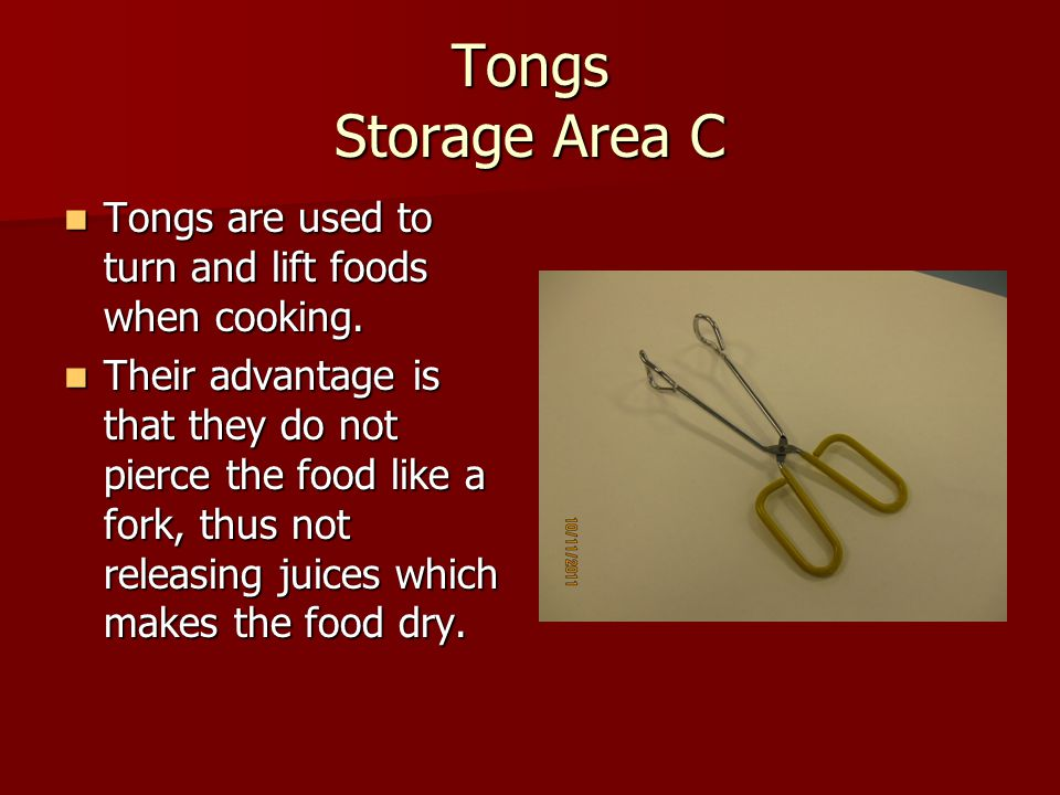Tongs Storage Area C Tongs are used to turn and lift foods when cooking.