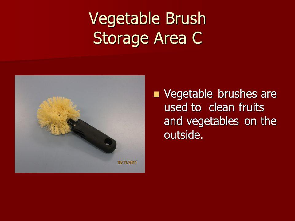 Vegetable Brush Storage Area C