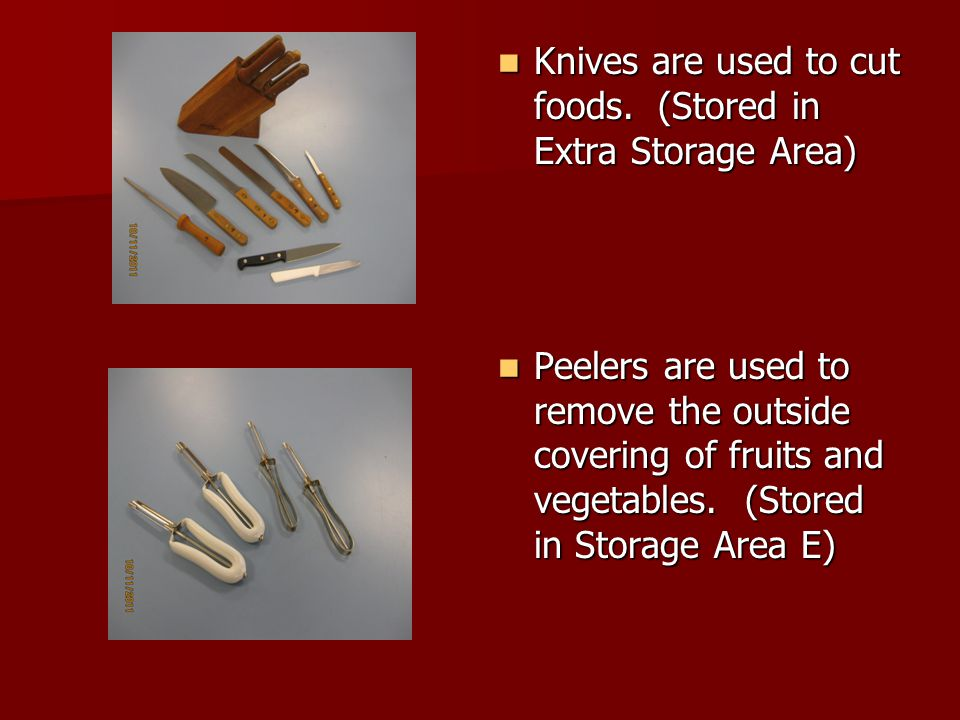 Knives are used to cut foods. (Stored in Extra Storage Area)