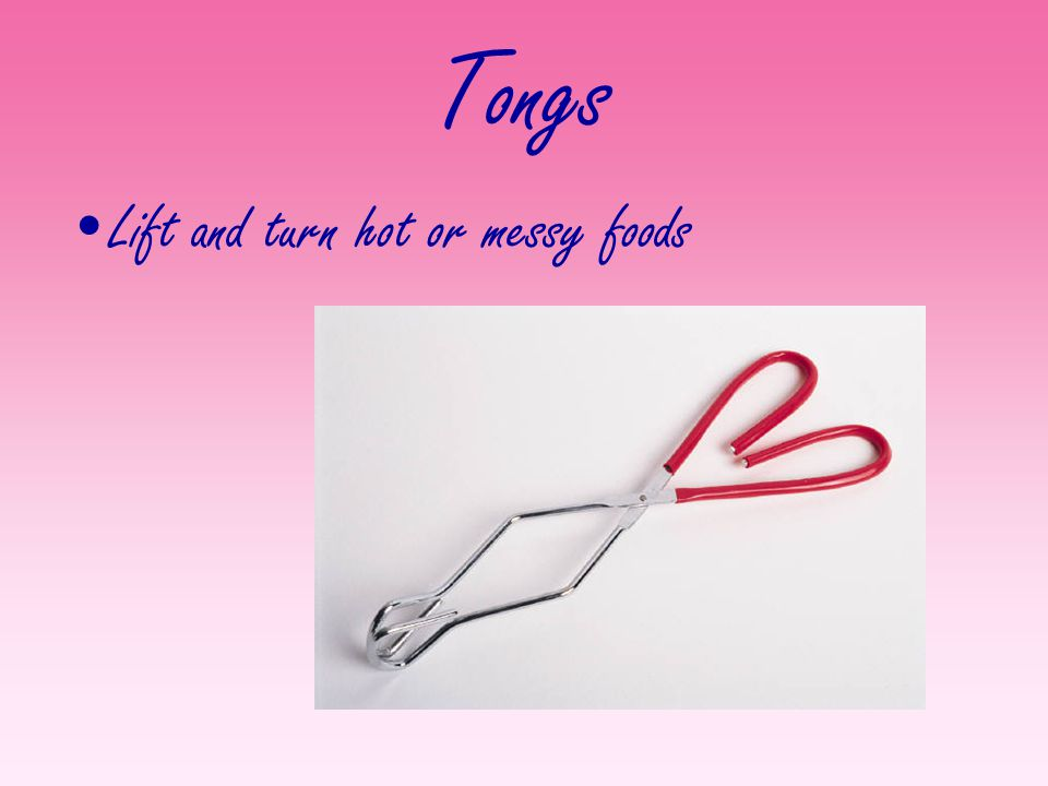 Tongs Lift and turn hot or messy foods