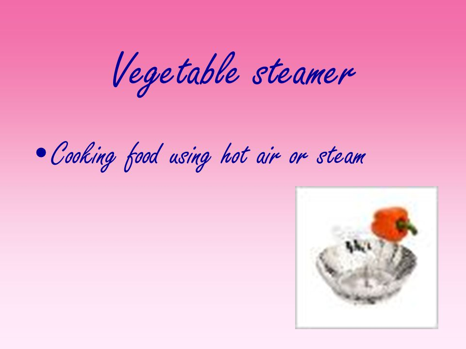 Vegetable steamer Cooking food using hot air or steam