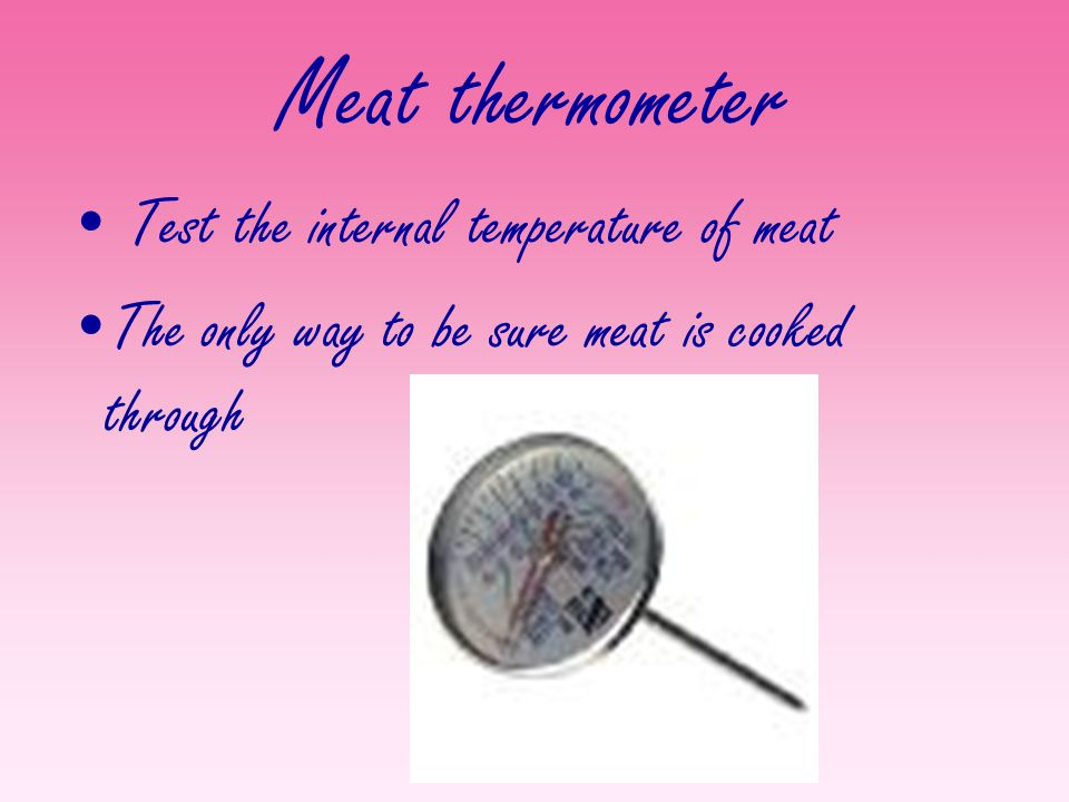 Meat thermometer Test the internal temperature of meat