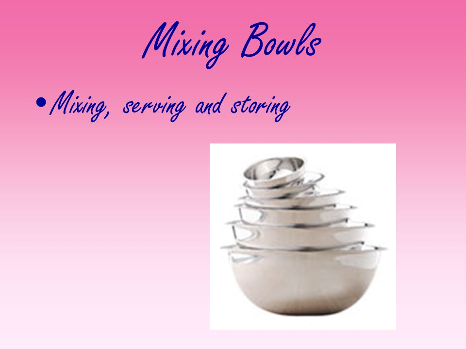 Mixing Bowls Mixing, serving and storing