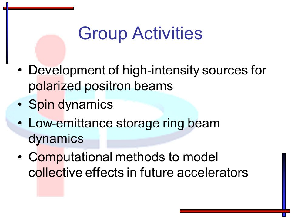 Group Activities Development of high-intensity sources for polarized positron beams. Spin dynamics.