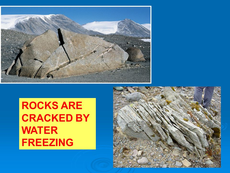 ROCKS ARE CRACKED BY WATER FREEZING