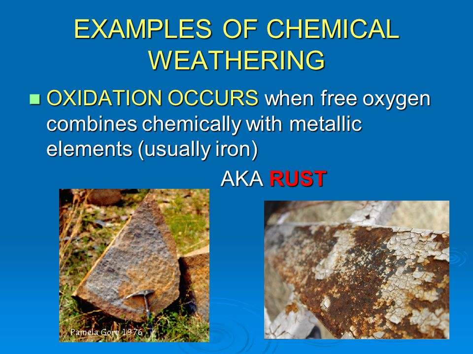 EXAMPLES OF CHEMICAL WEATHERING