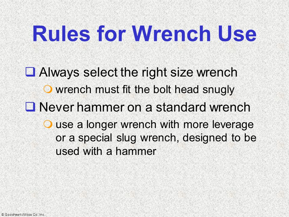 Rules for Wrench Use Always select the right size wrench