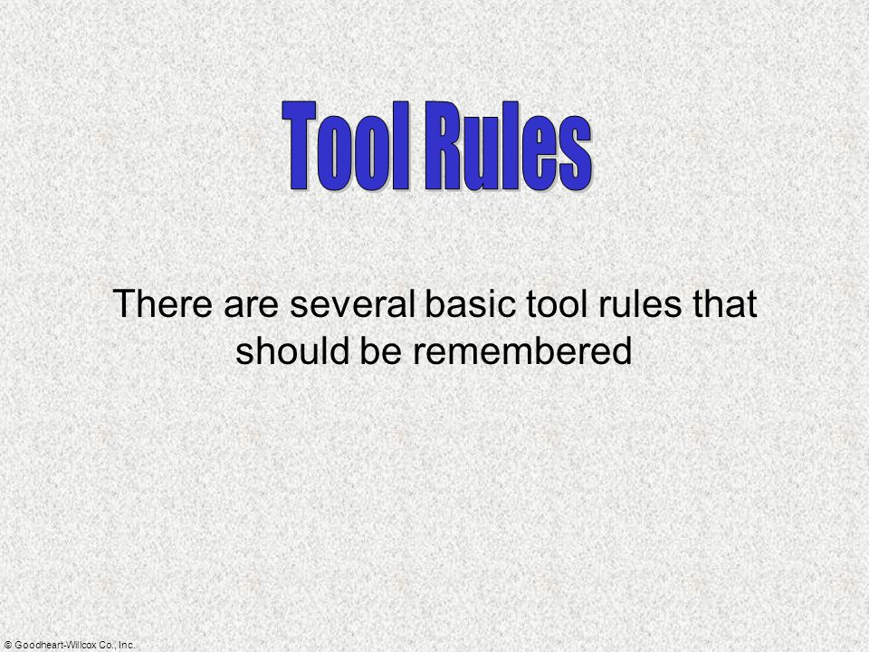 There are several basic tool rules that should be remembered
