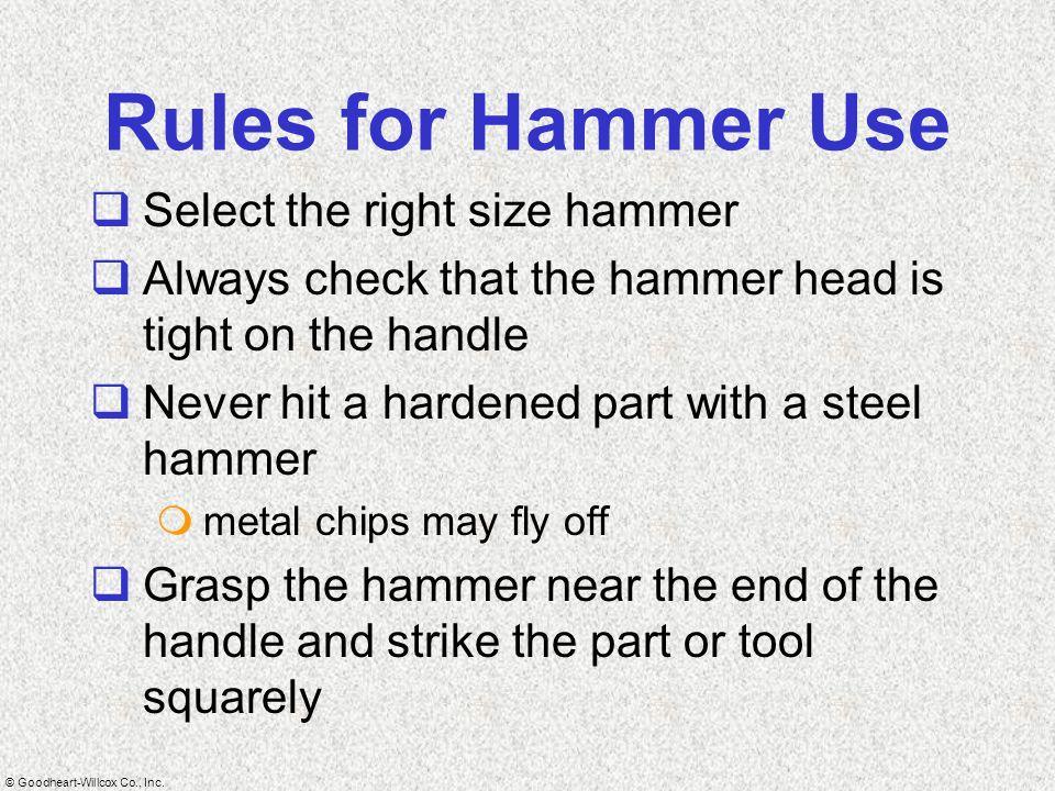 Rules for Hammer Use Select the right size hammer