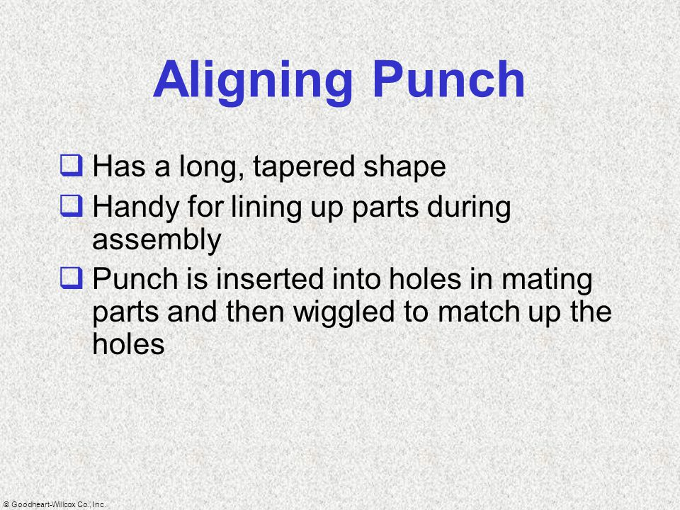Aligning Punch Has a long, tapered shape
