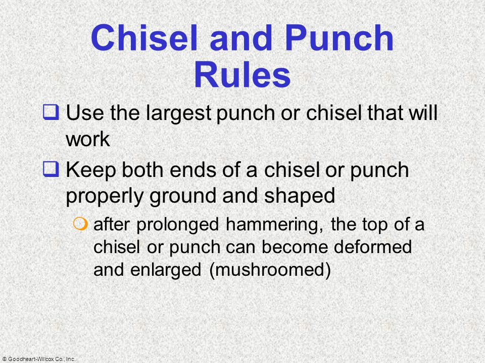Chisel and Punch Rules Use the largest punch or chisel that will work