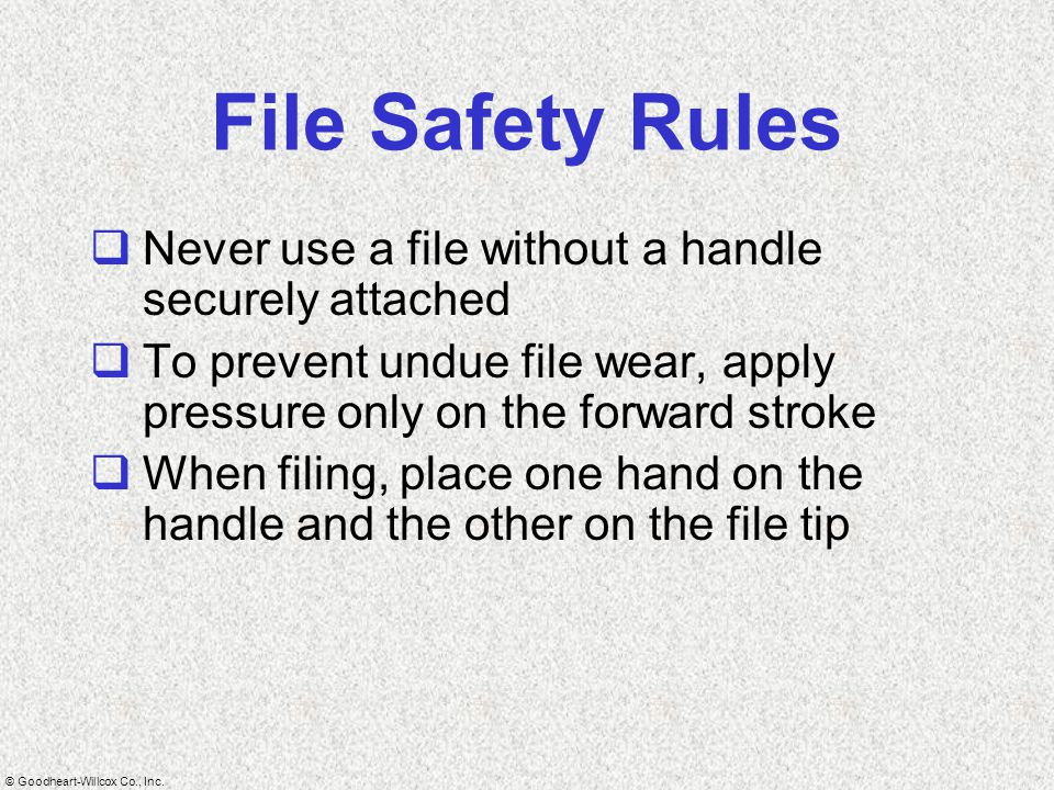 File Safety Rules Never use a file without a handle securely attached