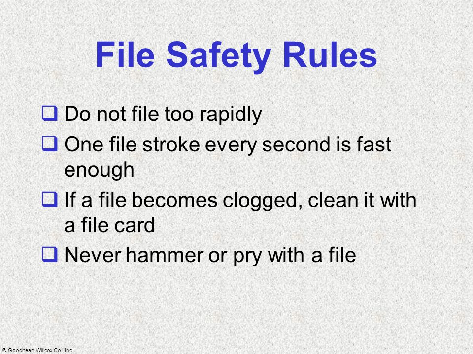 File Safety Rules Do not file too rapidly