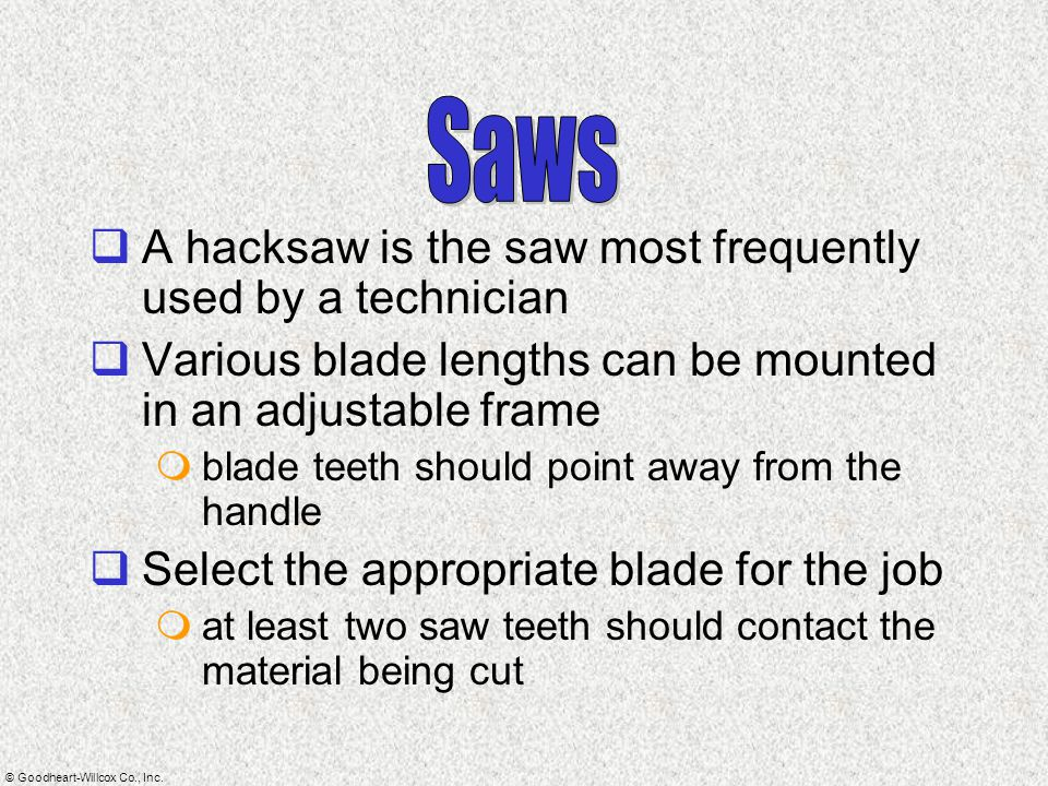 Saws A hacksaw is the saw most frequently used by a technician