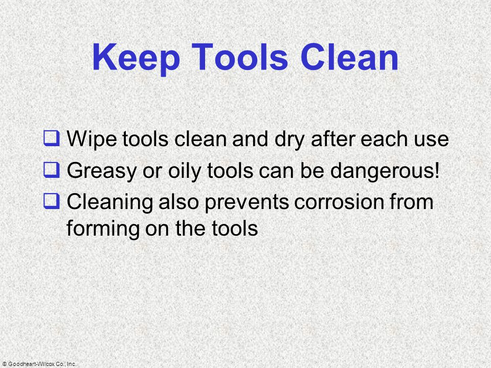 Keep Tools Clean Wipe tools clean and dry after each use