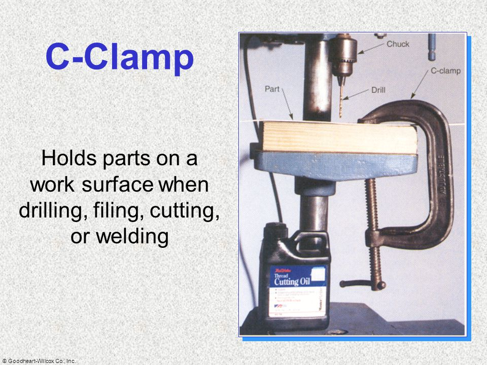 C-Clamp Holds parts on a work surface when drilling, filing, cutting, or welding
