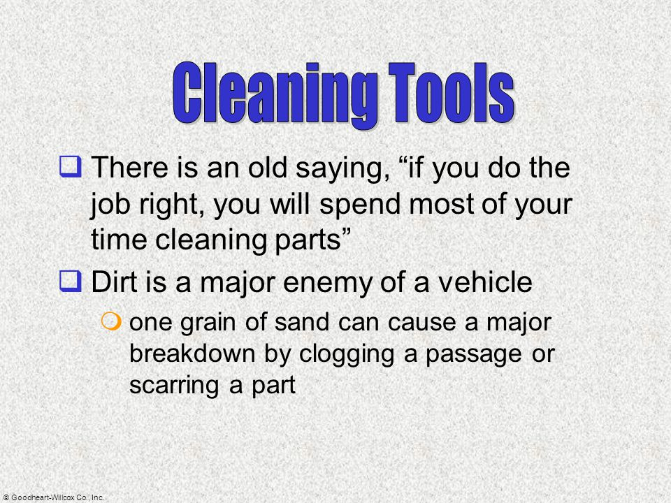 Cleaning Tools There is an old saying, if you do the job right, you will spend most of your time cleaning parts